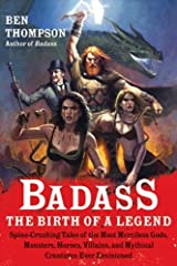 Badass: The Birth of a Legend: Spine-Crushing Tales of the Most Merciless Gods, Monsters, Heroes, Villains, and Mythical Creatures Ever Envisioned (Badass Series) Kindle Edition