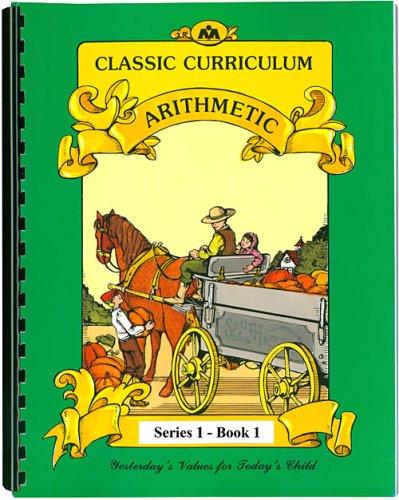 Classic Curriculum Arithmetic Workbook Series 1 - Book 1 (Classic Curriculum: Arithmetic, Series 1)