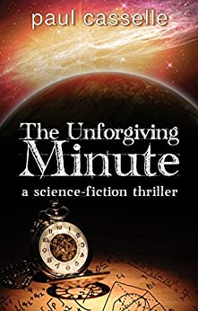 The Unforgiving Minute: Quantum Physics can be Murder by [Casselle, Paul]
