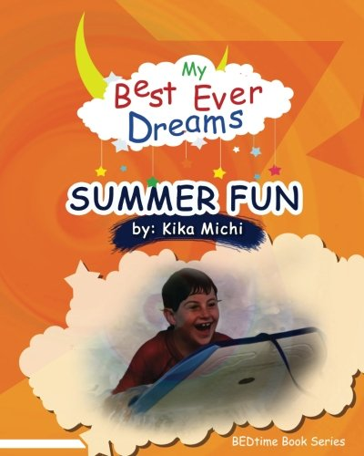 My Best Ever Dream - SUMMER FUN! (# 14 in the BEDtime Series for Children) (BEDtime Book Series (My Best Ever Dreams)) (Volume 14) pdf