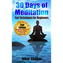 Meditation: 30 Days of Meditation - Fun Techniques for Beginners (Relaxation Meditation Book 1)