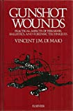 Gunshot Wounds : Practical Aspects of Firearms, Ballistics, Evidence and Forensic Techniques, Di Maio, Vincent J., 0444009280