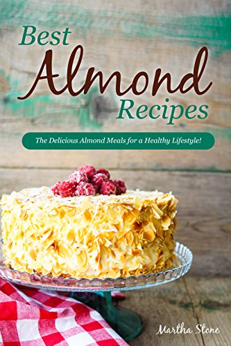 Best Almond Recipes: The Delicious Almond Meals for a Healthy Lifestyle! ()