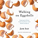 Walking on Eggshells: Navigating the Delicate Relationship Between Adult Children and Parents Audiobook by Jane Isay Narrated by Ann Marie Lee