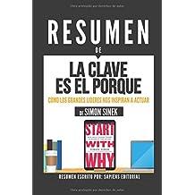 """Resumen De """"La Clave Es El Porque: Como Los Grandes Líderes Nos Inspiran A Actuar - De Simon Sinek"""": (Summary of """"Start With Why - By Simon Sinek"""") (Spanish Edition)"""