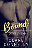 Bound to the Sheikh: An Ancient Debt - a Deathbed Promise - a Marriage of Duty and Obligation