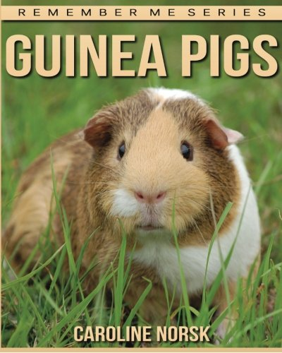 Guinea Pigs: Amazing Photos & Fun Facts Book About Guinea Pigs For Kids (Remember Me Series)