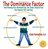 img - for The Dominance Factor: How Knowing Your Dominant Eye, Ear, Brain, Hand & Foot Can Improve Your Learning book / textbook / text book