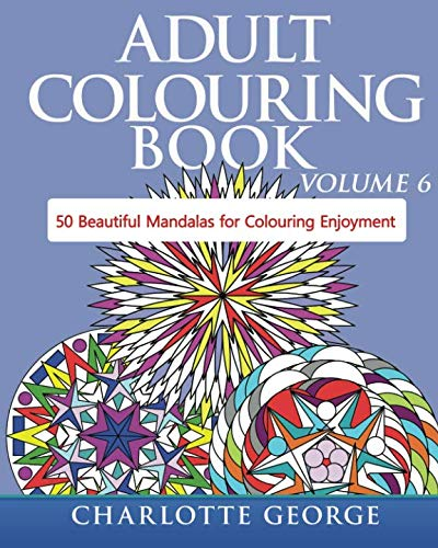 Adult Colouring Book - Volume 6: 50 Original Mandalas for Colouring Enjoyment -