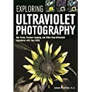 Exploring Ultraviolet Photography: Bee Vision, Forensic Imaging, and Other NearUltraviolet Adventures with Your DSLR