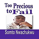 Too Precious to Fail: Discovering the Keys to Winning Everyday | Somto Nwachukwu