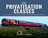 The Privatisation Classes: A Pictorial Survey of Diesel and Electric Locomotives and Units since 1994 (Modern Traction Profiles)