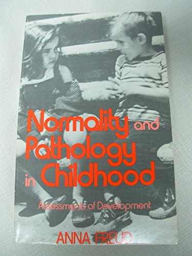 Normality and Pathology in Childhood: Assessments of Development (Writings of Anna Freud, Vol. 6)