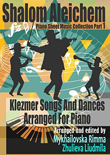 Shalom Aleichem – Piano Sheet Music Collection Part 1 – Klezmer Songs And Dances (Jewish Songs And Dances Arranged For Piano – Popular Music Easy Piano Edition)
