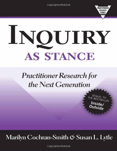 Inquiry as Stance: Practitioner Research in the Next Generation (Practitioners Inquiry) (Practitioner Inquiry (Hardcover