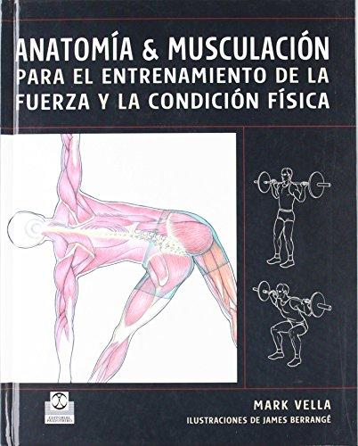 ANATOMÍA & MUSCULACIÓN para el entrenamiento de la fuerza y la condición física (Color) (Deportes) de Mark Vella (22 mar 2007) Tapa dura