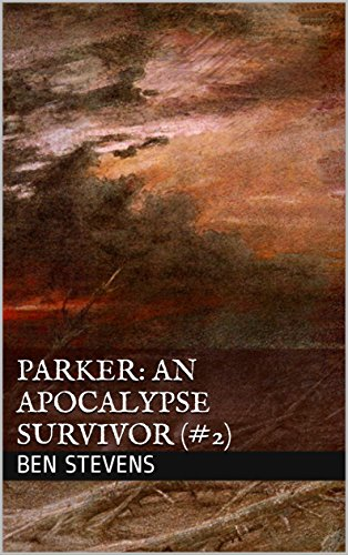 Parker: An Apocalypse Survivor (#2) (Parker: An American Apocalypse Survivor) by [Stevens, Ben]