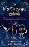 The Wizard's Cocktail Cookbook: Magical recipes for