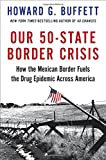 img - for Our 50-State Border Crisis: How the Mexican Border Fuels the Drug Epidemic Across America book / textbook / text book