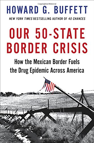 Book cover from Our 50-State Border Crisis: How the Mexican Border Fuels the Drug Epidemic Across America by Howard G. Buffett