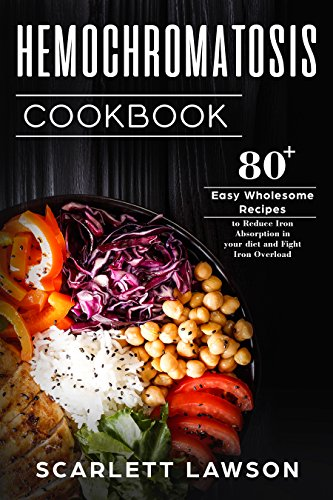 Hemochromatosis Cookbook: 80+ Easy Wholesome Recipes to Reduce Iron Absorption and Fight Iron Overload (Hemochromatosis Cooking Book 1)