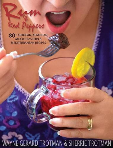Rum & Red Peppers: 80 Caribbean, Armenian, Middle Eastern & Mediterranean Recipes by Wayne Gerard Trotman, Sherrie Trotman