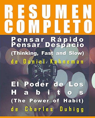 Resumen del libro original Pensar Rápido Pensar Despacio (Thinking, Fast and Slow) de Daniel Kahneman + El Poder de Los Habitos (The Power of Habit) de Charles Duhigg (Spanish Edition)