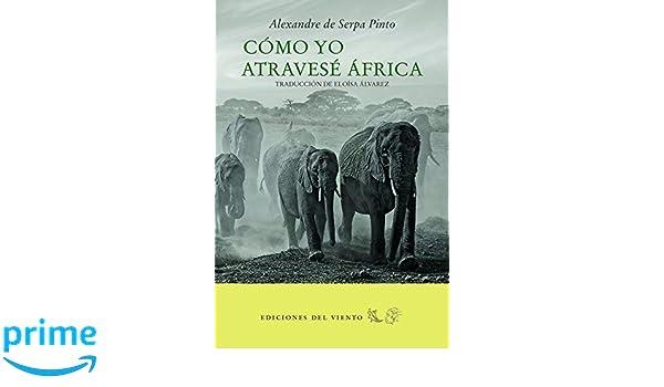 Cómo yo atravesé África (Viento Simún): Amazon.es: Alexandre de Serpa Pinto, Eloísa Álvarez: Libros
