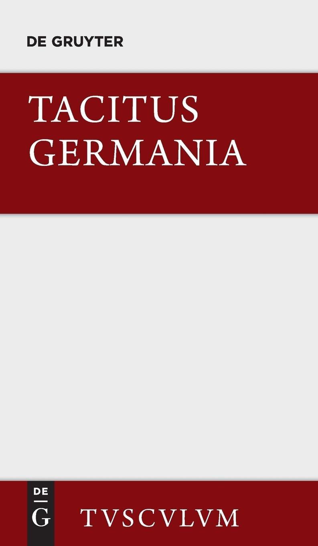 Germania und die wichtigsten antiken Stellen über Deutschland: Lateinisch und deutsch (Sammlung Tusculum)