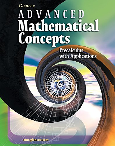 Advanced Mathematical Concepts: Precalculus with Applications, Student Edition (Math Pre Calculus 12 Textbook Mcgraw Hill)