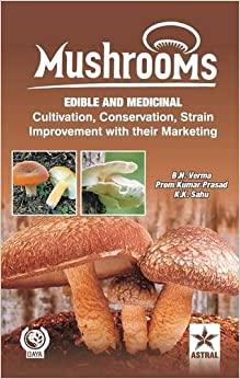Mushrooms: Edible And Medicinal Cultivation Conservation Strain Improvement With Their  Marketing por B.n. & Prasad Prem Kumar & Sahu Verma epub