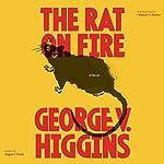 The Rat on Fire | George V. Higgins