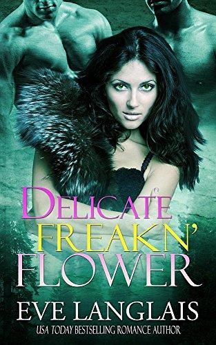 Delicate Freakn' Flower (Freakn' Shifters) by Eve Langlais