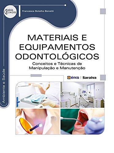 Materiais e Equipamentos Odontologicos: Conceitos e Tecnicas de Manipulacao e Manutencao