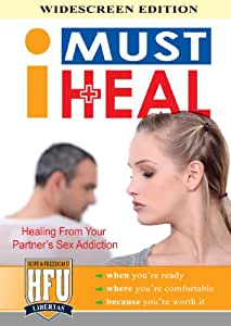 I Must Heal: Healing From Your Partner's Sex Addiction