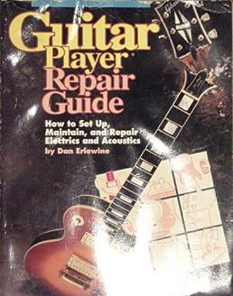 guitar player repair guide dan erlewine 9780793500758 amazon com rh amazon com guitar player repair guide youtube guitar player repair guide 3rd edition pdf