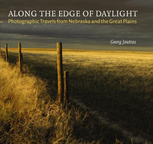 Read Online Along the Edge of Daylight: Photographic Travels from Nebraska and the Great Plains (Great Plains Photography) pdf epub