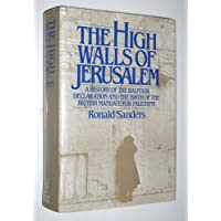 The High Walls of Jerusalem: A History of the Balfour Declaration and the Birth of the British Mandate for Palestine