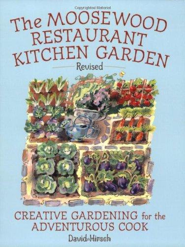 Moosewood Restaurant Kitchen Garden: Creative Gardening for the Adventurous Cook by David Hirsch