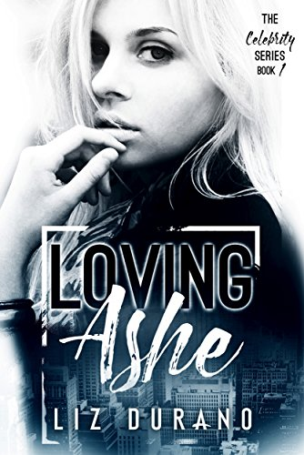 Loving Ashe: Book 1 of The Celebrity Series by [Durano, Liz]