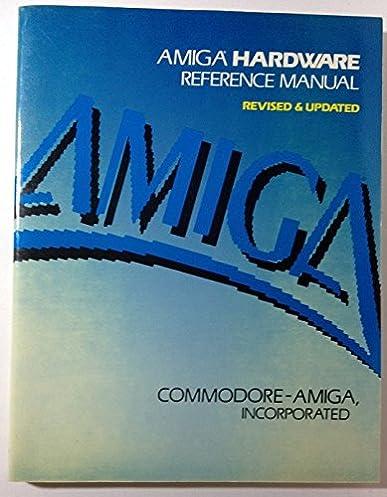 amiga hardware reference manual amiga technical reference series rh amazon com amiga hardware reference manual amiga hardware reference manual pdf