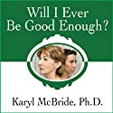 Will I Ever Be Good Enough?: Healing the Daughters of Narcissistic Mothers Audiobook by Karyl McBride Narrated by Karyl McBride