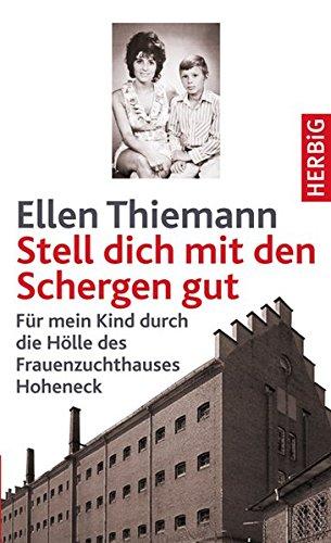 Stell dich mit den Schergen gut. Erinnerungen an die DDR. Für mein Kind durch die Hölle des Frauenzuchthauses Hoheneck Gebundenes Buch – 1. August 2007 Ellen Thiemann Herbig F A 3776650176