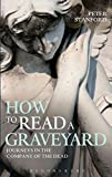 How to Read a Graveyard: Journeys in the Company of the Dead