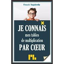 Je connais mes tables de multiplication par coeur (Je connais par coeur t. 2) (French Edition)