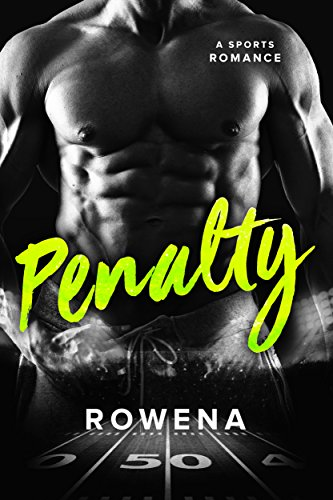 Penalty: A Bad Boy Sports Romance (Alpha Second Chances Book 3) by [Rowena]