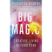 Big Magic: How to Live a Creative Life, and Let Go of Your Fear: Creative Living Beyond Fear
