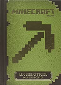 Minecraft : Le guide officiel pour bien débuter par  Minecraft