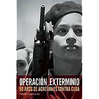 Operacian Exterminio: 50 AAOS de Agresiones Contra Cuba