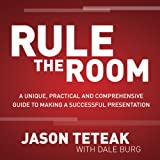 Rule the Room: A Unique, Practical and Comprehensive Guide to Making a Successful Presentation
